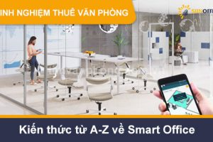 Kiến thức từ A-Z về Smart Office